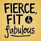 Fierce, Fit & Fabulous by inklaura