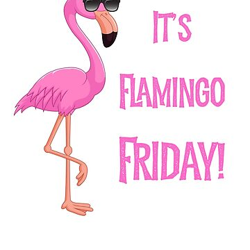 Pink Flamingo It's Flamingo Friday Funny Gift T-shirt  by CheerfulDesigns
