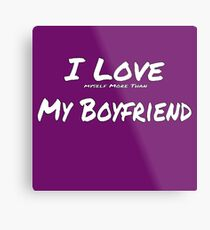I Love ' Myself More Than' My Boyfriend Metal Print