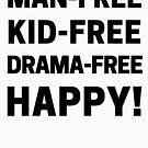 Man-Free, Kid-Free, Drama-Free, Happy for Childfree Women by TNTs