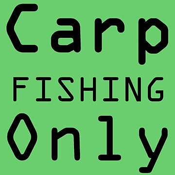 Carp Fishing Only by mary02
