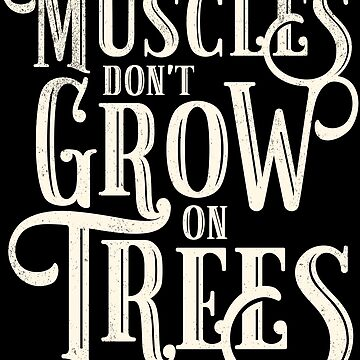 Muscles Don't Grow On Trees Funny Bodybuilders Gym Women and Mens Gift  by kolbasound