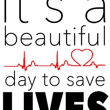 It's a Beautiful Day to Save Lives Quote of Grey's by tessBuzz