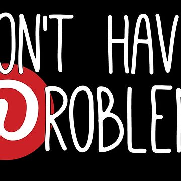 Pinterest: I don't have a problem by dubukat
