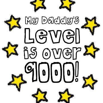 My Daddy's Level is over 9000 Father's Day by AMagicalJourney