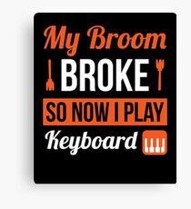My Broom Broke So Now I Play Keyboard Halloween T-Shirt Canvas Print