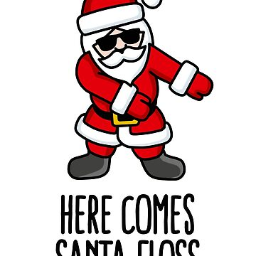 Here comes Santa Floss dance Flossing Santa Claus by LaundryFactory