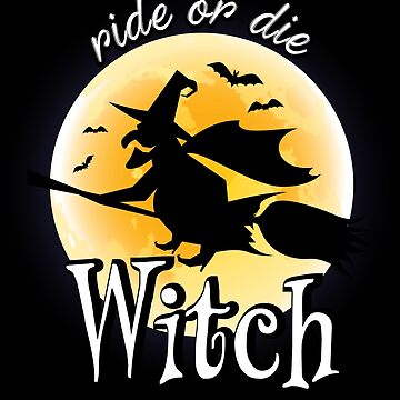 Ride or Die Witch - Halloween by RhoaDesigns
