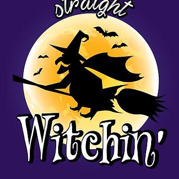 Straight Witchin' - Halloween by RhoaDesigns
