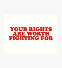 your rights are worth fighting for Art Print