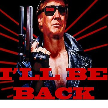 I'll Be Back Donald Trump 2020 by TPGraphic
