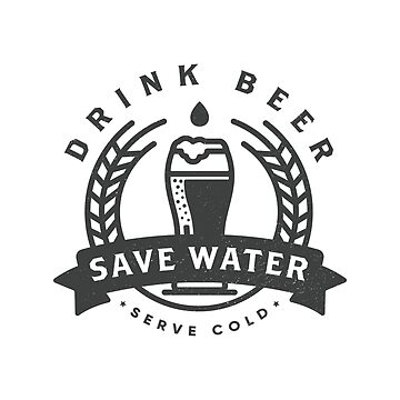 Drink Beer, Save Water by lefrick