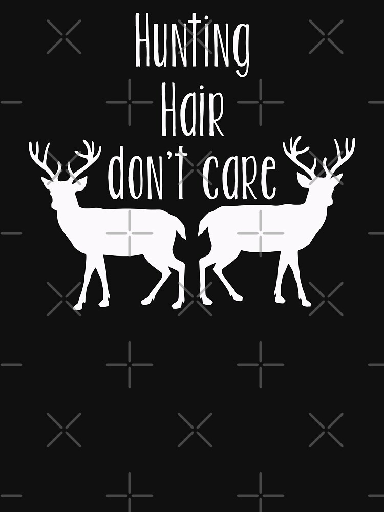 Hunting Deer Design - Hunting Hair Dont Care by kudostees