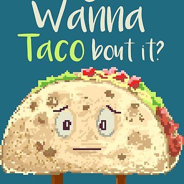 Do You Want Taco Bout It by stylebytara