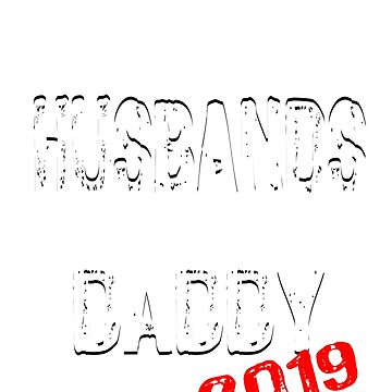 Only The Best Husbands Get Promoted To Daddy 2019 by a7med