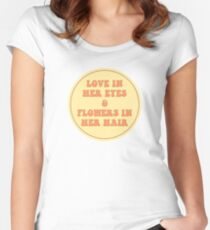 LOVE IN HER EYES & FLOWERS IN HER HAIR  Fitted Scoop T-Shirt
