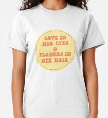 LOVE IN HER EYES & FLOWERS IN HER HAIR  Classic T-Shirt