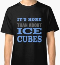 More than About Ice Cubes  Classic T-Shirt
