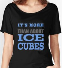 More than About Ice Cubes  Women's Relaxed Fit T-Shirt