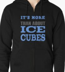 More than About Ice Cubes  Zipped Hoodie