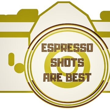 Espresso shots are best by Sha-R