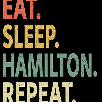 Eat Sleep Hamilton Repeat by sillerioustees