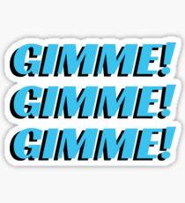 Gimme! Gimme! Gimme! Sticker