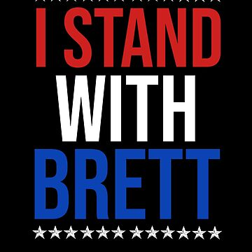 I Stand With Brett Shirt by Kimcf