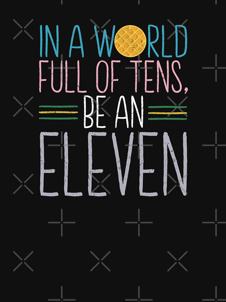 In a world full of tens, be an Eleven by ninthstreet