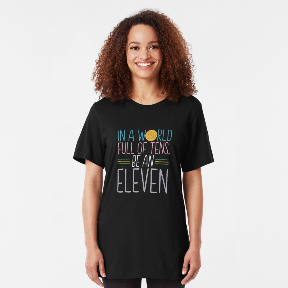 In a world full of tens, be an Eleven Slim Fit T-Shirt