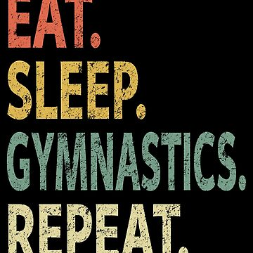 Eat Sleep Gymnastics Repeat by sillerioustees
