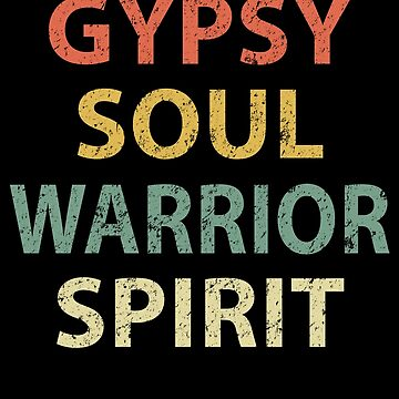 Gypsy Soul Warrior Spirit by sillerioustees