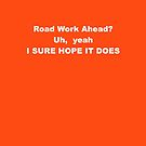 Road Work Ahead? by tessanicole