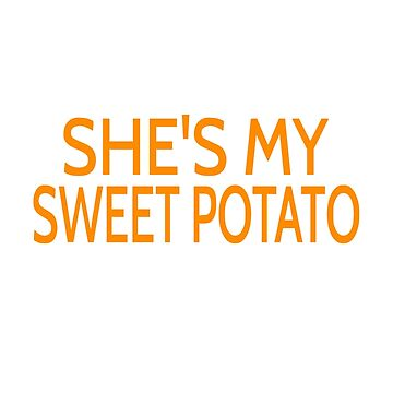 She's My Sweet Potato by coolfuntees