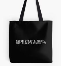 Never start a fight, but always finish it! Version 2 Tote Bag