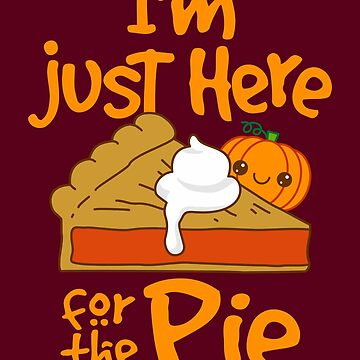 I'm Just Here for the Pie by VomHaus
