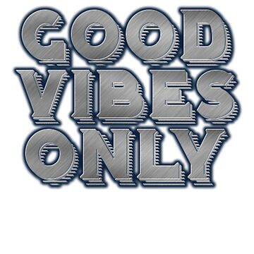 Good Vibes Only by Deestylistic