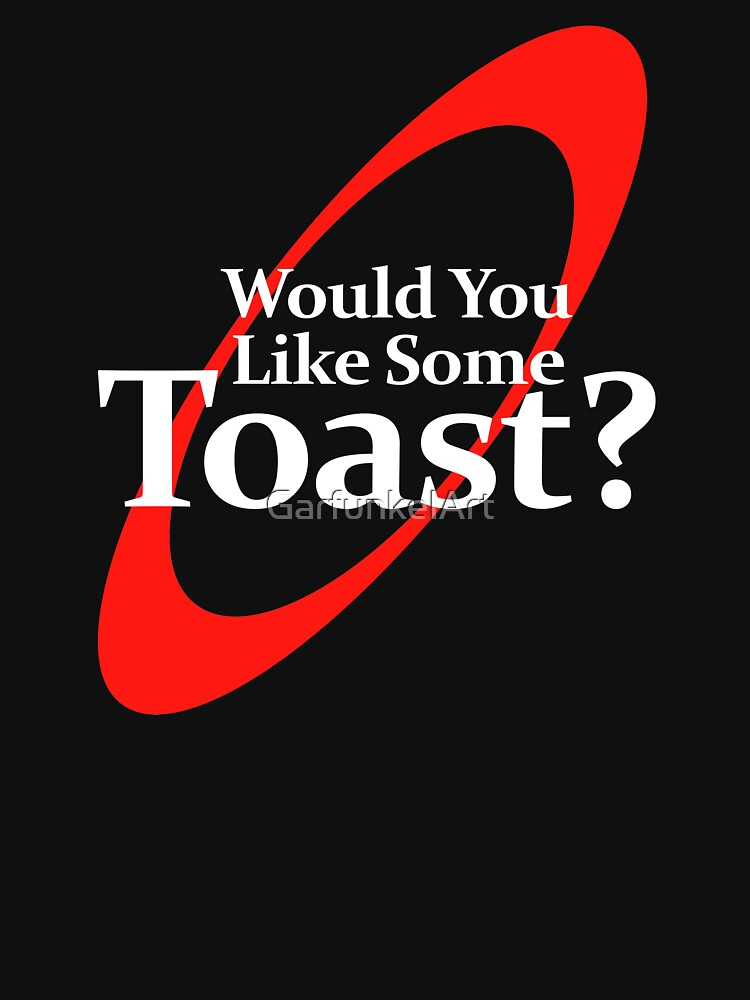 Would You Like Some Toast von GarfunkelArt