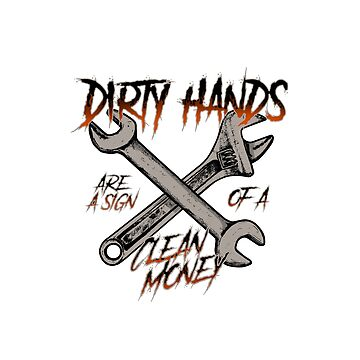 Dirty Hands Clean Money by damnoverload
