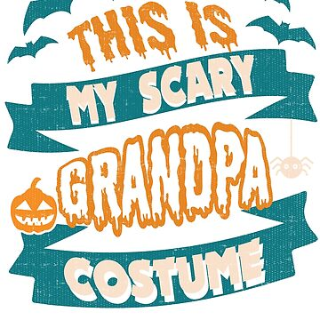 This Is My Scary Grandpa Costume, Halloween Grandpa Shirt, Halloween T Shirt for Grandpas, Halloween Shirt, Grandfather Halloween Tee by Joeby26