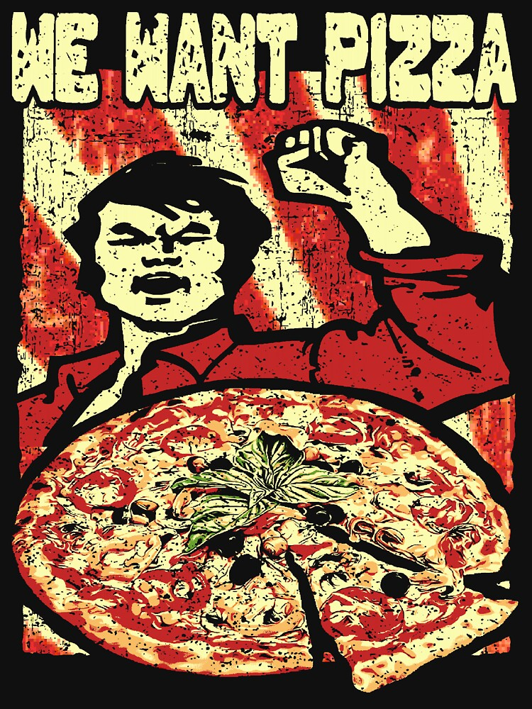 We want pizza by NEDERSHIRT