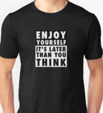 ENJOY YOURSELF, IT'S LATER THAN YOU THINK [OP COLOURS] Slim Fit T-Shirt