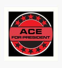 ACE FOR PRESIDENT Art Print
