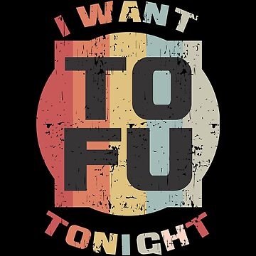 I Want To Fu Tonight Retro Vintage Gift by KingCreative