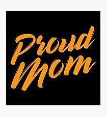 Proud Mom Photographic Print