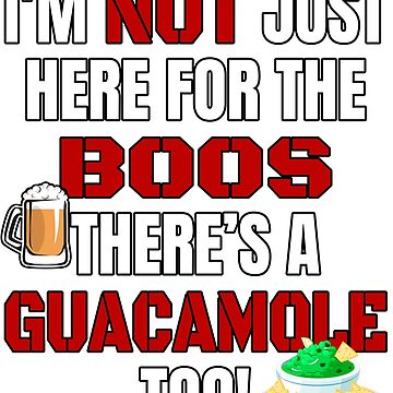 I'M NOT JUST HERE FOR THE BOOS THERE'S GUACAMOLE TOO #3 with graphics by GabiBlaze