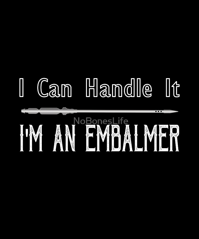 I Can Handle It I'm An Embalmer by NoBonesLife