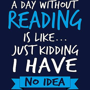 A Day Without Reading Is Like by STdesigns