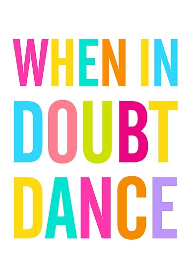When In Doubt Dance! by TheLoveShop