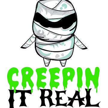 Creepin It Real Funny Mummy Halloween Pun by GiftTees